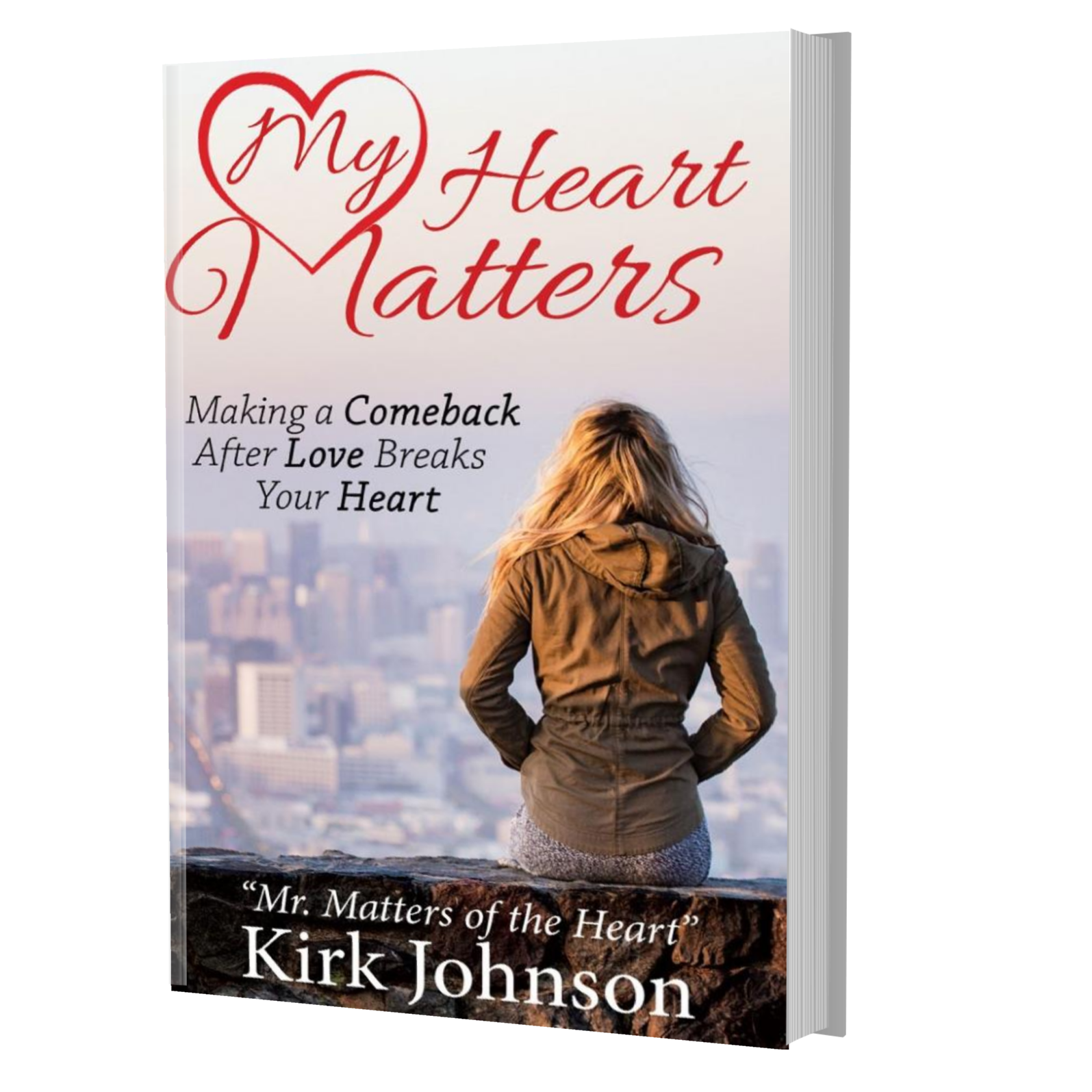 My Heart Matters: Making a Comeback After Love Breaks Your Heart - Author Kirk Johnson